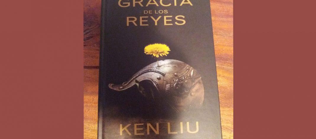La gracia de los reyes, de Ken Liu