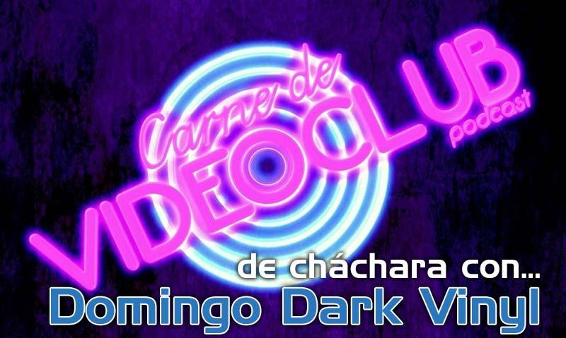 """De Cháchara Con Domingo Dark Vinyl de """"Carne de Videoclub»"""