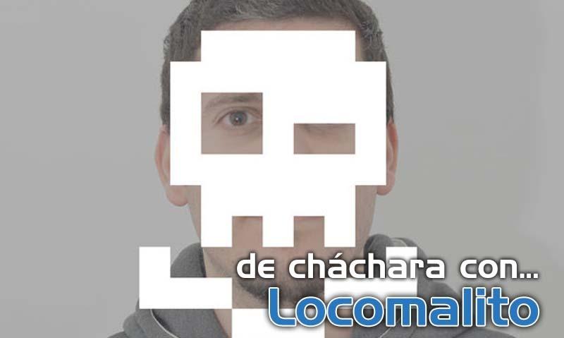 De Cháchara Con LocoMalito