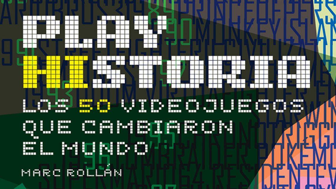 PLAY HISTORIA. Los 50 videojuegos que cambiaron el mundo